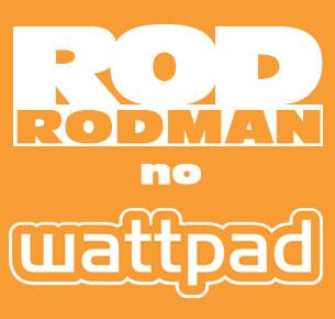 Rod Rodman no Wattpad
