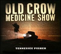 Old Crow Medicine Show: Tennessee Pusher (2008)