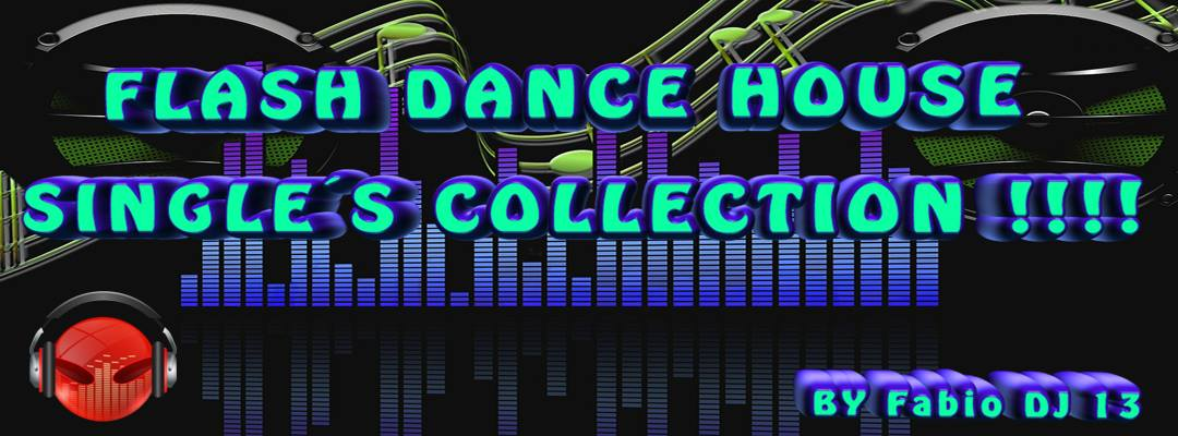 FLASH DANCE HOUSE SINGLE´S           COLLECTION !!!!