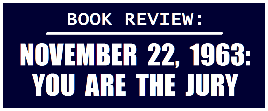 BOOK REVIEW: NOVEMBER 22, 1963: YOU ARE THE JURY