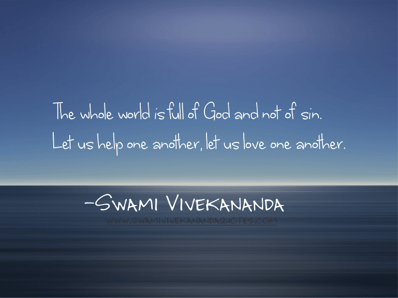 Swami Vivekananda quote: The whole world is full of God and not of sin. Let us help one another, let us love one another.
