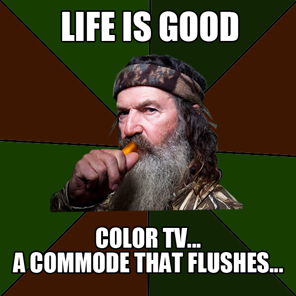 ... decided to make a Duck Dynasty meme for Phil and his PHIL-osophies