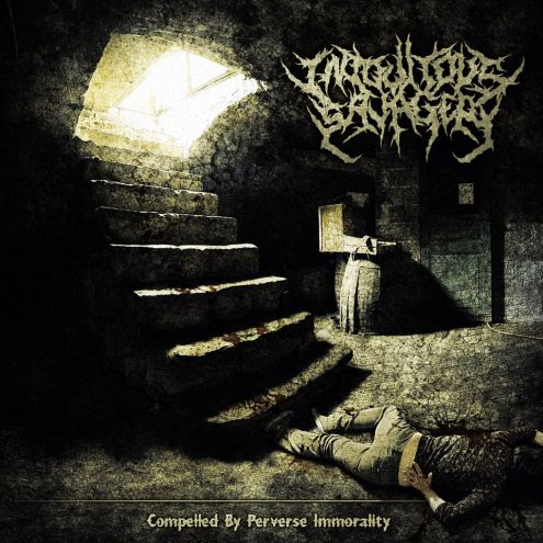 Iniquitous Savagery - Compelled By A Perverse Immorality [EP](2012)
