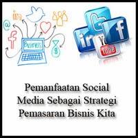 Pemanfaatan Social Media Sebagai Strategi Pemasaran Bisnis Kita