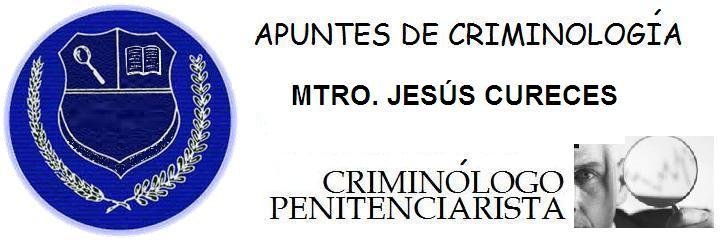 APUNTES DE CRIMINOLOGIA: MTRO. JESUS CURECES, CRIMINOLOGO PENITENCIARISTA