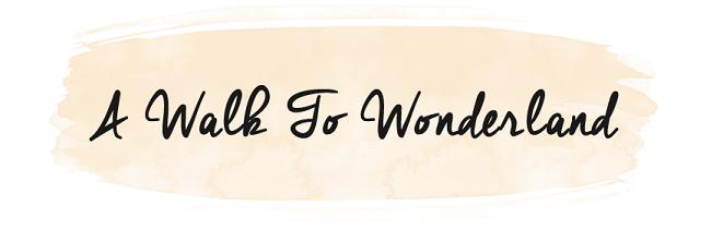 A Walk To Wonderland