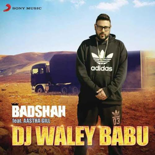 Dj Waley Babu - Badshah, Aastha Gill (2015)