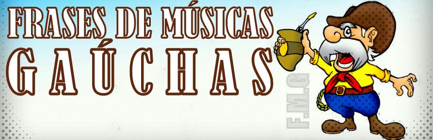 Frases de Músicas Gaúchas