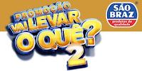 Promoção Vai Levar o Quê? 2 São Braz www.vailevaroque.com.br