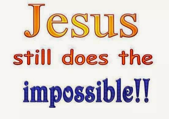 Jesus still does the impossible