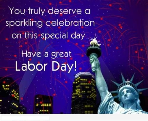 Labor Day Greeting Card To Have A Great Labor Day With The Wish You Truly Deserve A Sparkling Celebration On This Special Day