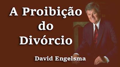 A Proibição do Divórcio - David Engelsma