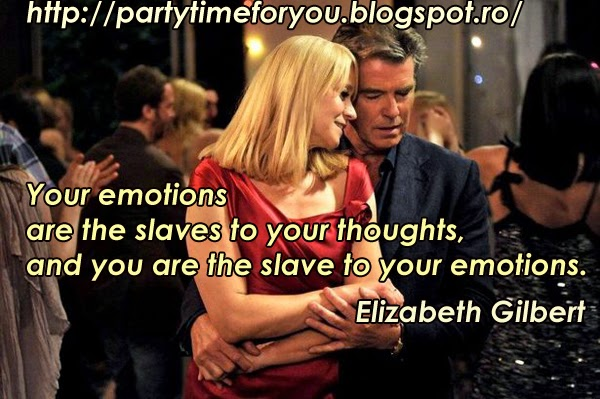 Your emotions are the slaves to your thoughts, and you are the slave to your emoti