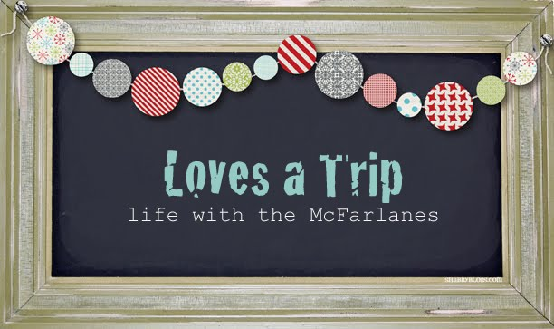 Loves a Trip: life with the McFarlanes