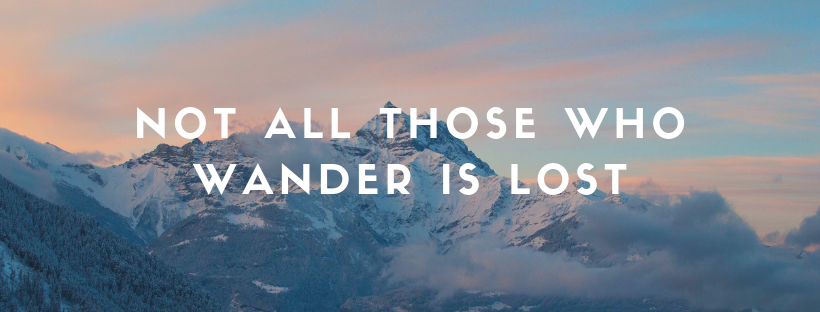 Not all those who wander is lost