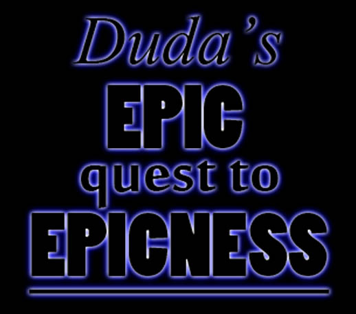 Duda's Epic Quest To Epicness