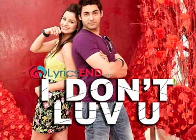 i dont love you I Dont Luv U Lyrics - Movie 2013