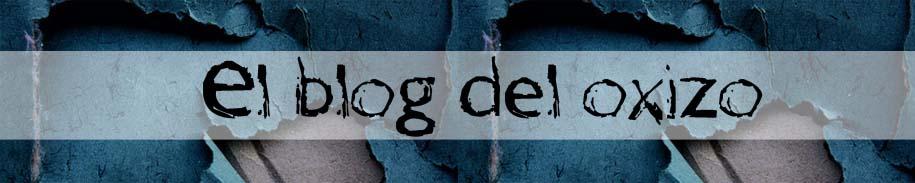 El blog del oxizo