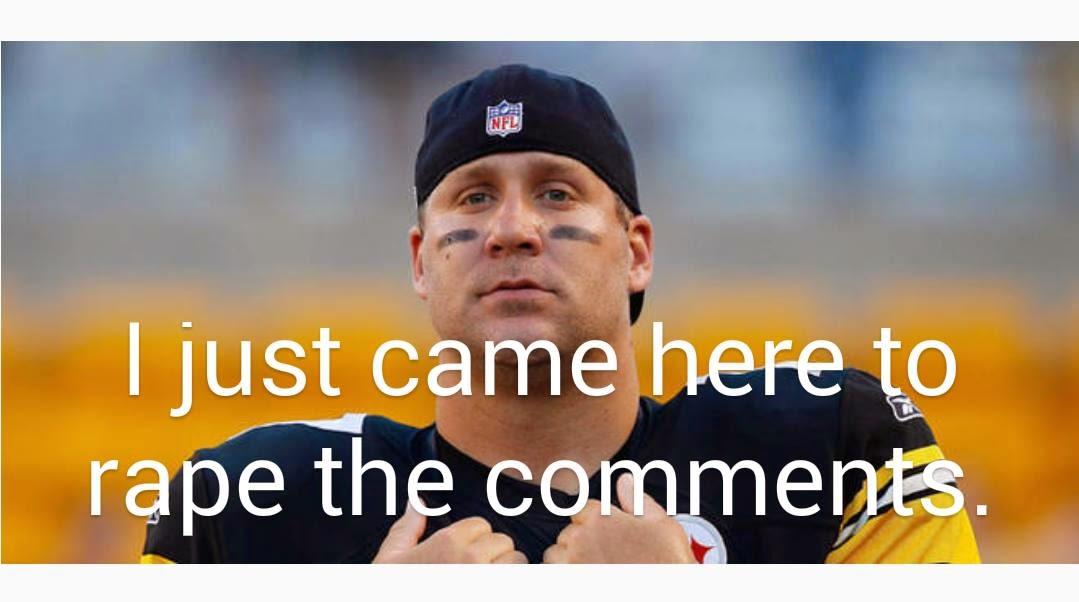 I just came here to rape the comments - #Comments #Steelershaters