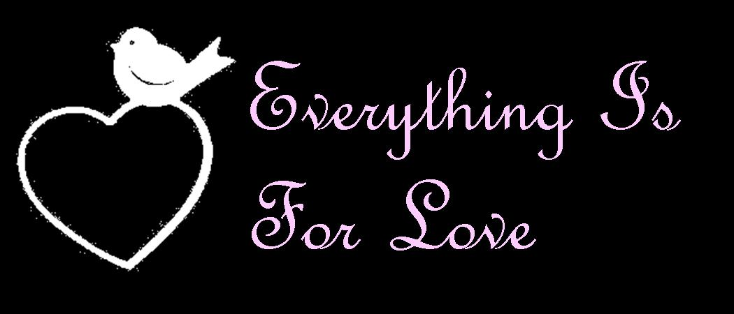 Everything Is For LOVE