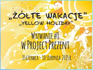 http://projectprezent.blogspot.com/2015/06/wyzwanie-8-zote-wakacje.html