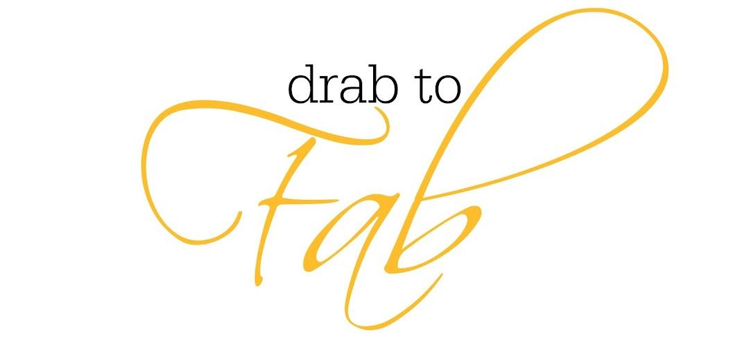 Drab to Fab