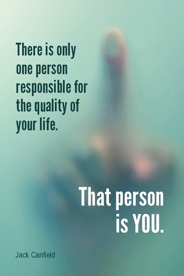 visual quote - image quotation for RESPONSIBILITY - There is only one person responsible for the quality of your life. That person is you. - Jack Canfield