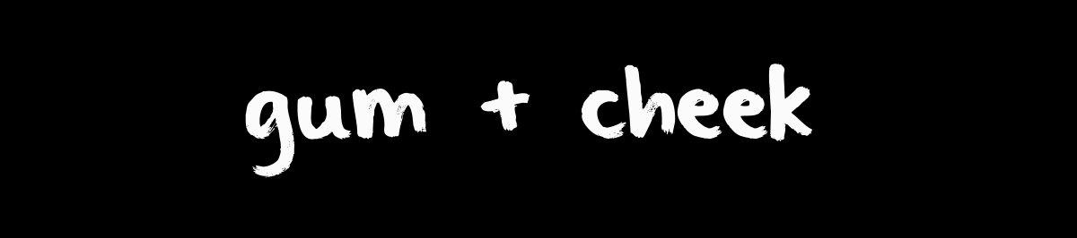 Gum + Cheek