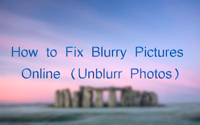 How to Fix Blurry Pictures Online (Unblurr Photos)