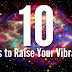 10 Ways To Raise Your Vibration