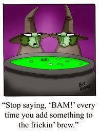 Funny witches cauldron joke caption cartoon picture - Stop saying BAM! every time you add something to the frickin' brew