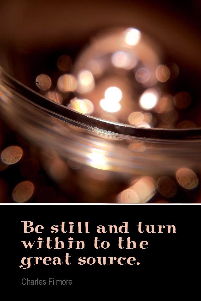 visual quote - image quotation for MEDITATION - Be still and turn within to the great source. - Charles Filmore
