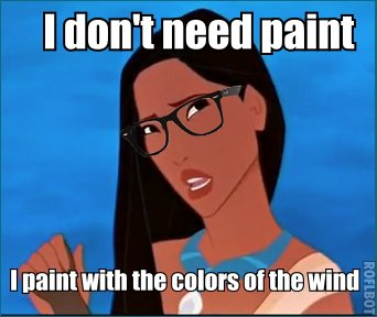 Hipster Pocahontas - I Paint With The Colors Of The Wind
