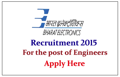 Bharat Electronics Limited Recruitment 2015 for the post of Engineer