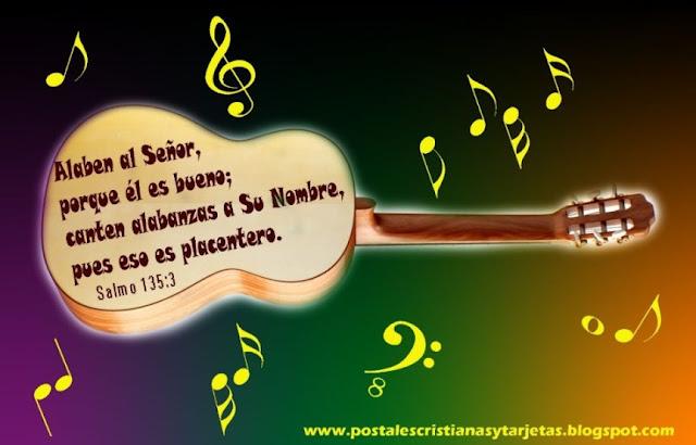 Postal Alaben al Señor porque es bueno. Salmo 135. Postales cristianas con versículos bíblicos. Postal con guitarra y notas musicales.