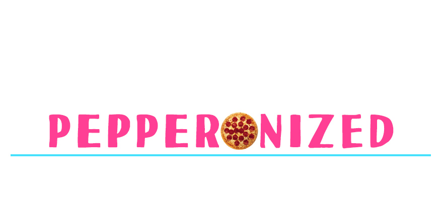 PEPPERONIZED