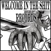 WELCOME IN THE SHIT RECORDS