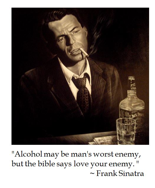 Frank SInatra Jack Daniels alcohol bible enemy