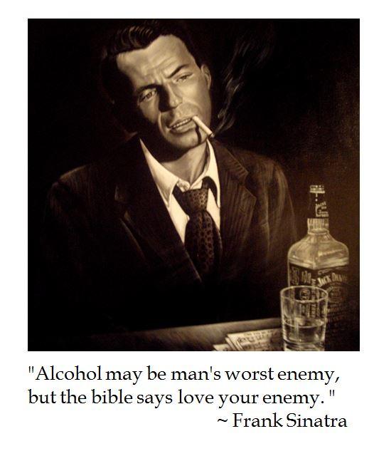 Frank SInatra Jack Daniels alcohol bible enemy