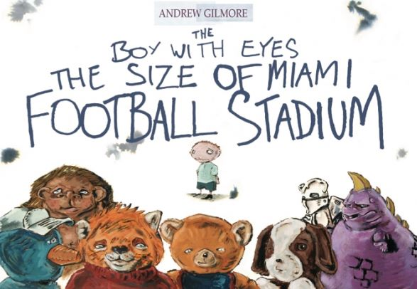 Book Review   The Boy with Eyes the size of Miami Football Stadium by Andrew Gilmore