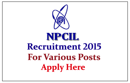Nuclear Power Corporation of India Limited Hiring for Various Posts 2015