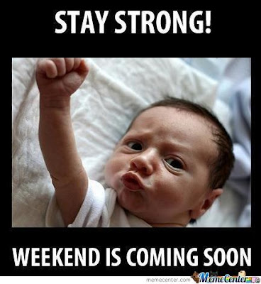 Stay strong! Weekend is coming soon. Baby victory fist