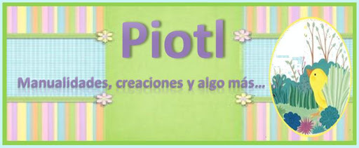 PIOTL, MANUALIDADES, CREACIONES Y ALGO MAS...