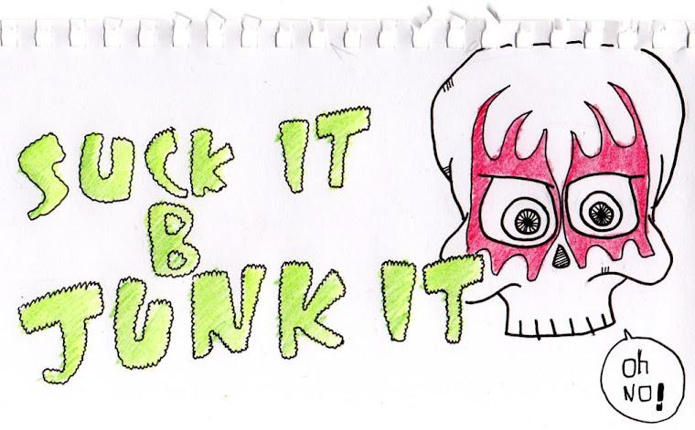 suck it b' junk it