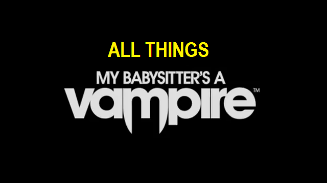 All Things My Babysitter's a Vampire