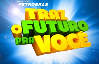 PROMOÇÃO PETROBRÁS 2011, TRAZ O FUTURO PRA VOCÊ