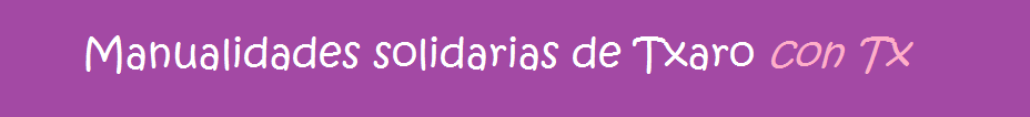 Manualidades Solidarias de TXARO con Tx