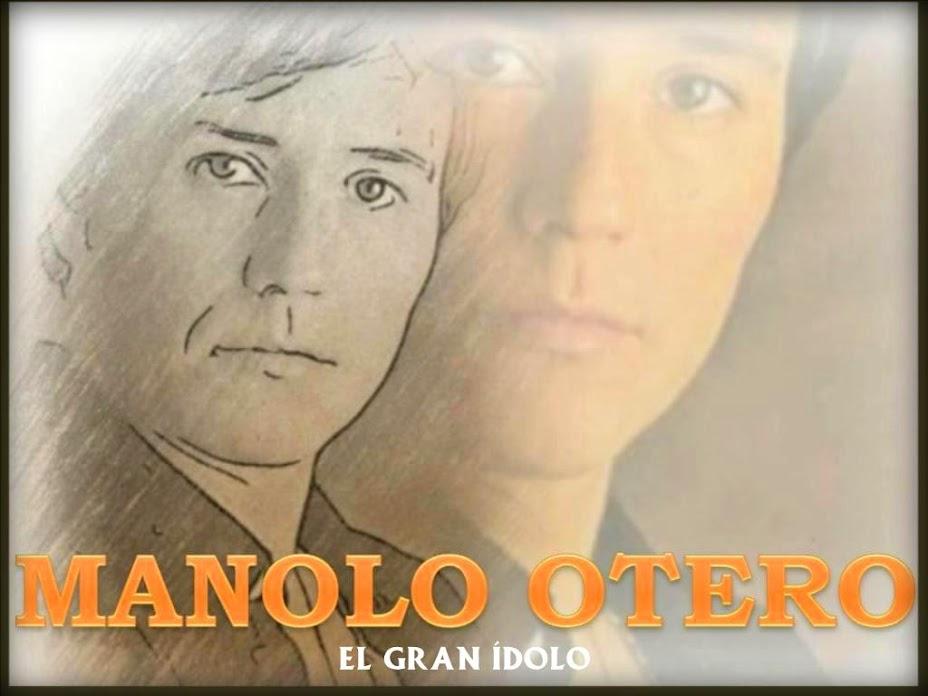 MANOLO OTERO: El gran ídolo
