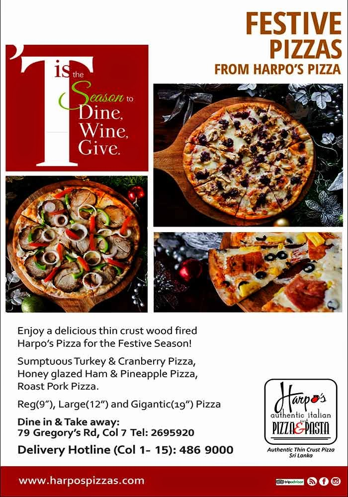 "Enjoy a delicious thin crust wood fired Harpo's Pizza for the festive season!  Sumptuous Turkey and Cranberry Pizza  Tomato, Mozzarella, Turkey slices and cranberry  Rs 1375/-  Honey glazed Ham and pineapple Pizza  Tomato, Mozzarella,honey gazed ham, black olive and pineapple   Rs 1200/-   Roast Pork Pizza  Tomato, Mozzarella, roast pork, sautéed onion rings and bell peppers.  Rs 1200/-   Above subject to govt tax and service charge  Dine in: Prices for Large ( 12"")   Reg and Gigantic Pizzas also available @ The Bayleaf  Also available for Delivery: Call 486 9000"