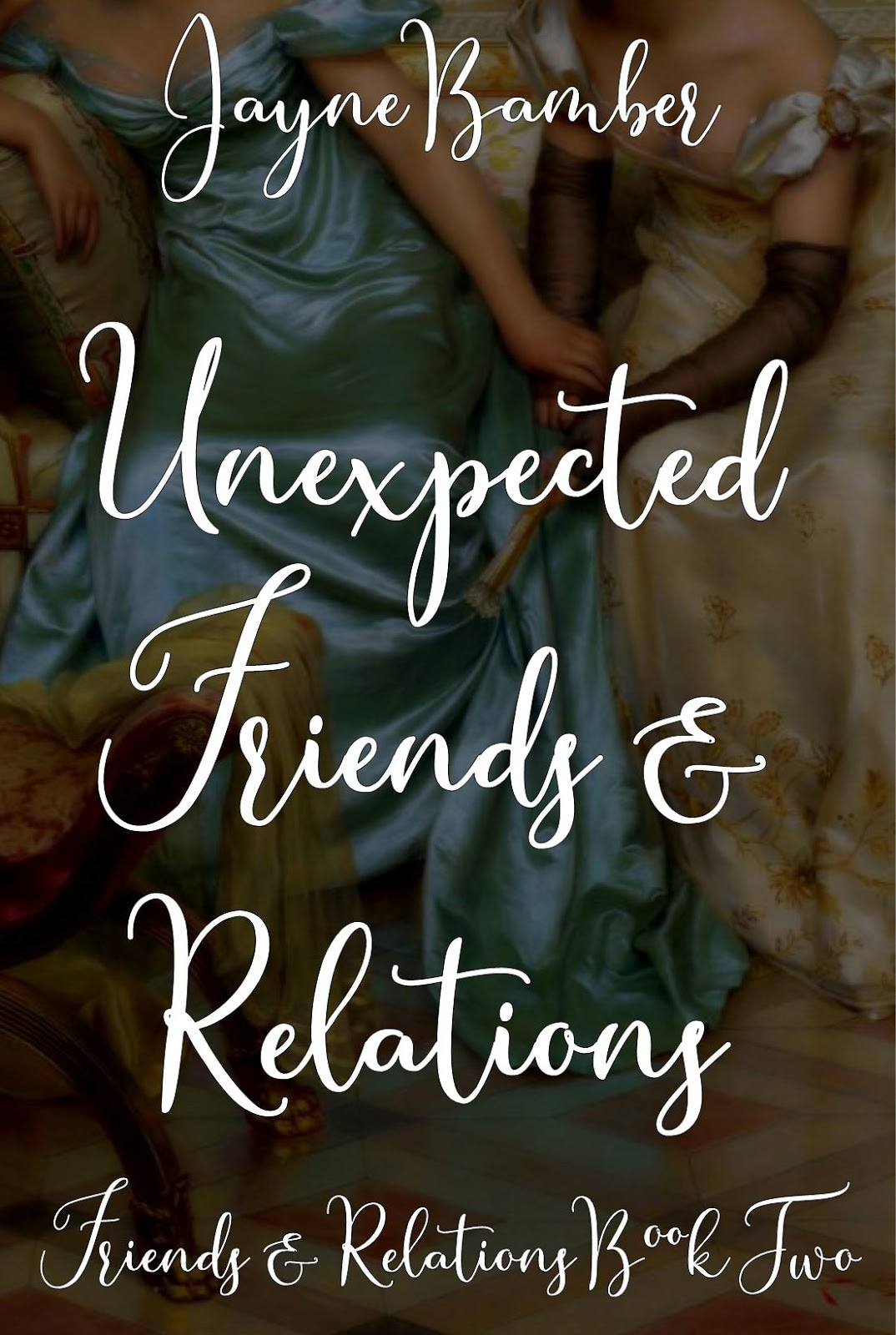 Unexpected Friends & Relations by Jayne Bamber